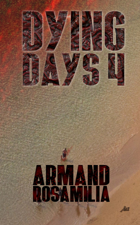 Dying Days 4 by Armand Rosamilia