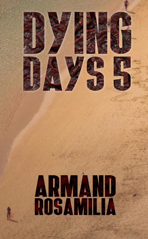 Dying Days 5 by Armand Rosamilia