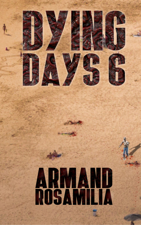 Dying Days 6 by Armand Rosamilia